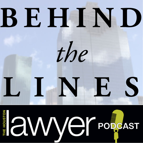 behind the lines the houston lawyer podcast